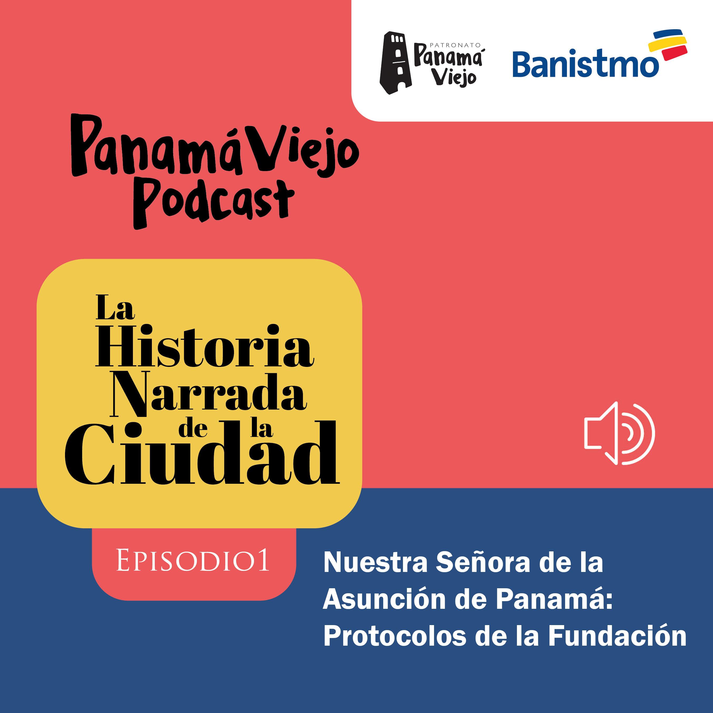 [EPISODIO 1] LA HISTORIA NARRADA DE LA CIUDAD - NUESTRA SEÑORA DE LA ASUNCIÓN DE PANAMÁ: PROTOCOLOS DE LA FUNDACIÓN.